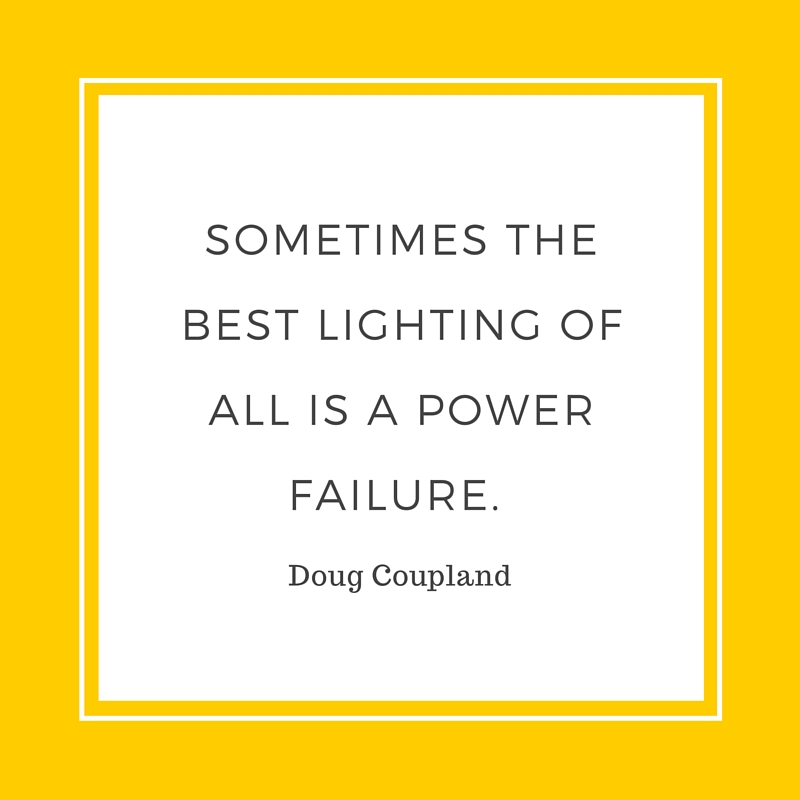 Sometimes the best lighting of all is a power failure. - Doug Coupland.jpg
