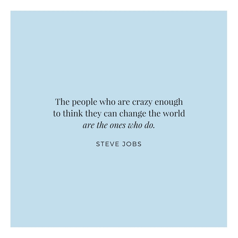 The people who are crazy enough to think they can change the worldare the ones who do. (1)